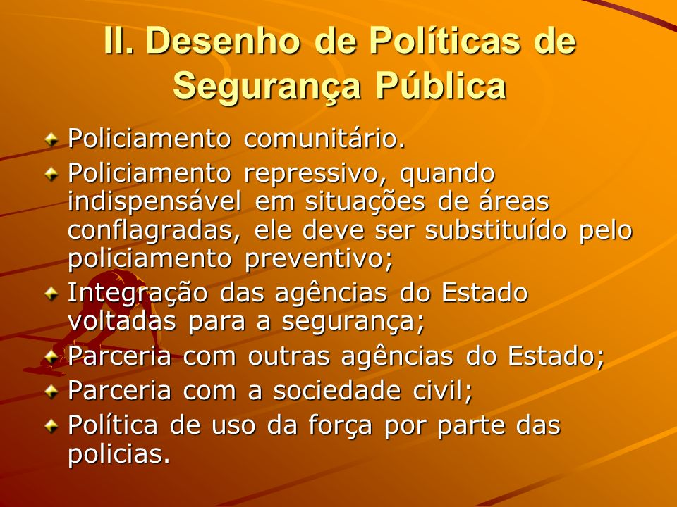 II. Desenho de Políticas de Segurança Pública