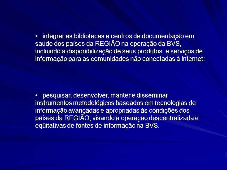 integrar as bibliotecas e centros de documentação em saúde dos países da REGIÃO na operação da BVS, incluindo a disponibilização de seus produtos e serviços de informação para as comunidades não conectadas à internet;