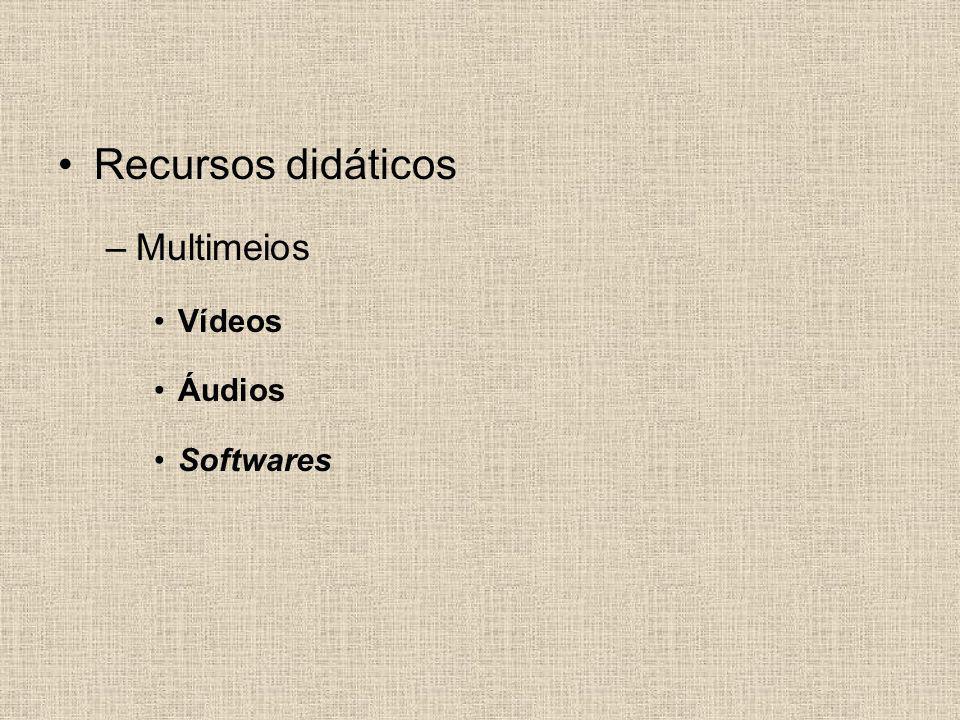 Recursos didáticos Multimeios Vídeos Áudios Softwares