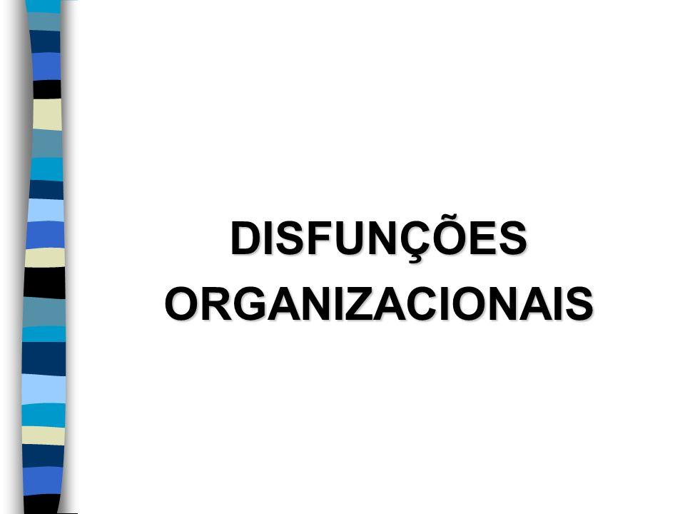 DISFUNÇÕES ORGANIZACIONAIS