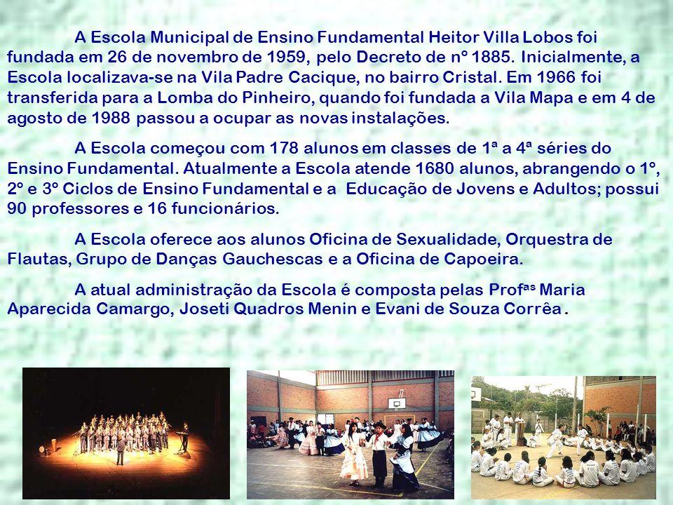 A Escola Municipal de Ensino Fundamental Heitor Villa Lobos foi fundada em 26 de novembro de 1959, pelo Decreto de nº 1885. Inicialmente, a Escola localizava-se na Vila Padre Cacique, no bairro Cristal. Em 1966 foi transferida para a Lomba do Pinheiro, quando foi fundada a Vila Mapa e em 4 de agosto de 1988 passou a ocupar as novas instalações.