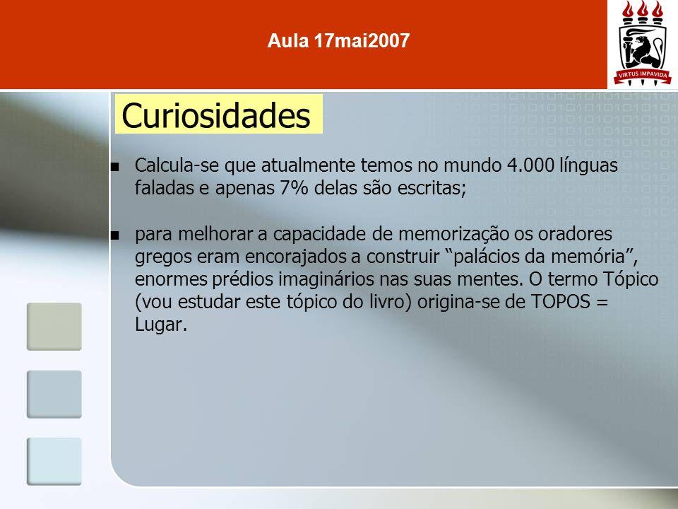 Aula 17mai2007 Curiosidades. Calcula-se que atualmente temos no mundo 4.000 línguas faladas e apenas 7% delas são escritas;