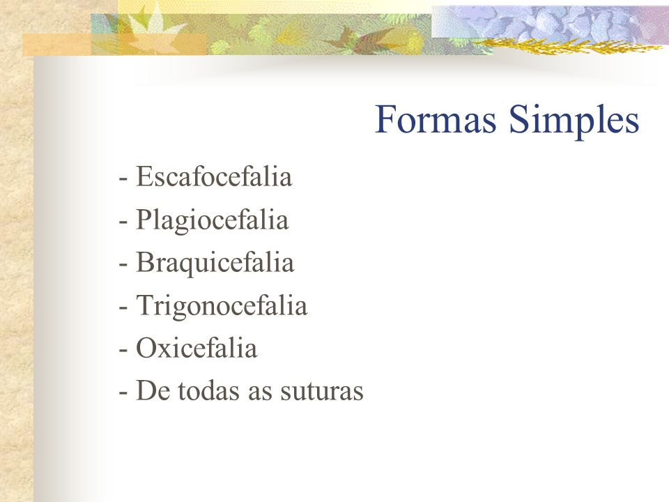Formas Simples - Escafocefalia - Plagiocefalia - Braquicefalia