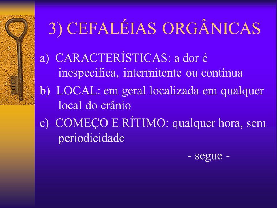 3) CEFALÉIAS ORGÂNICAS a) CARACTERÍSTICAS: a dor é inespecífica, intermitente ou contínua.