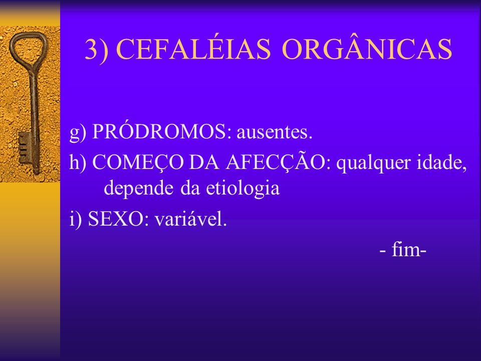 3) CEFALÉIAS ORGÂNICAS g) PRÓDROMOS: ausentes.