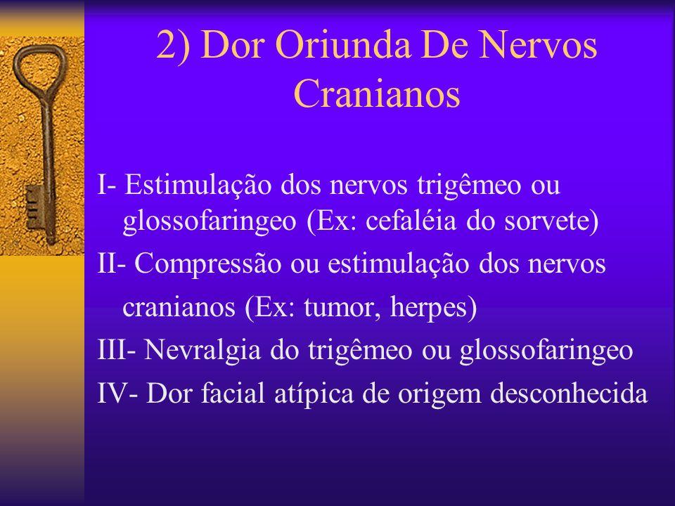 2) Dor Oriunda De Nervos Cranianos