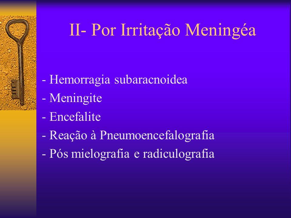 II- Por Irritação Meningéa