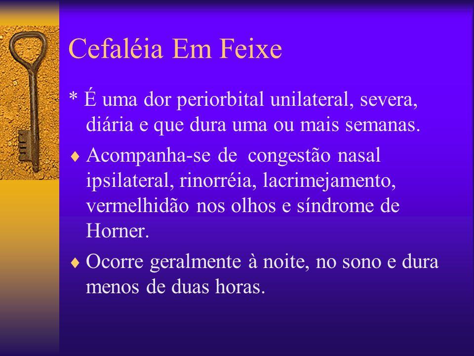 Cefaléia Em Feixe * É uma dor periorbital unilateral, severa, diária e que dura uma ou mais semanas.