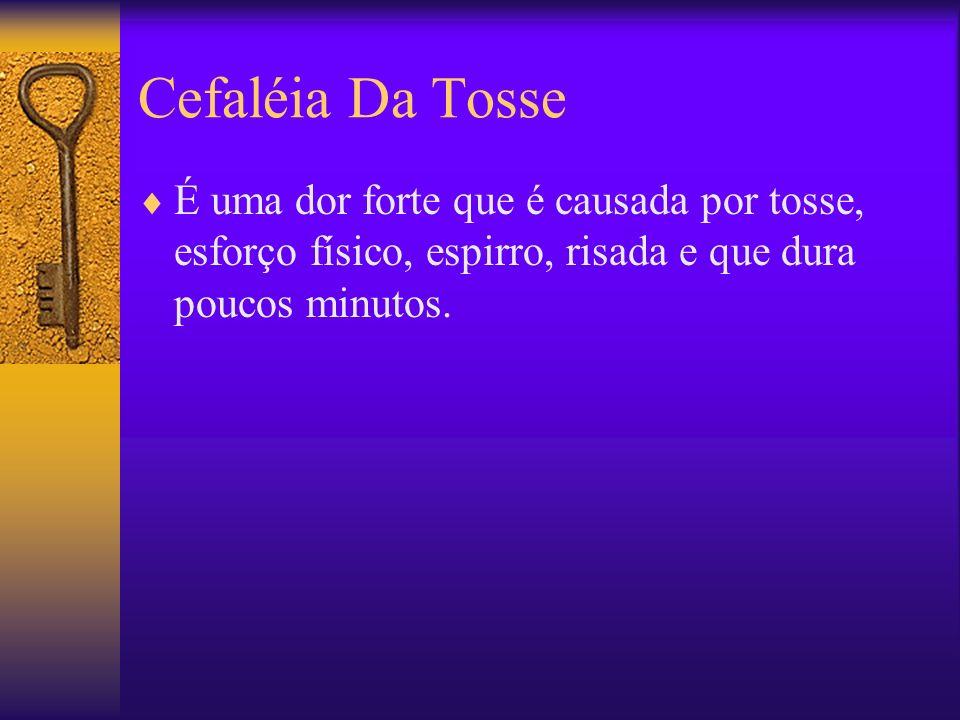 Cefaléia Da Tosse É uma dor forte que é causada por tosse, esforço físico, espirro, risada e que dura poucos minutos.