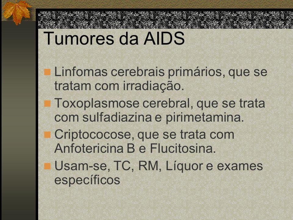 Tumores da AIDS Linfomas cerebrais primários, que se tratam com irradiação. Toxoplasmose cerebral, que se trata com sulfadiazina e pirimetamina.