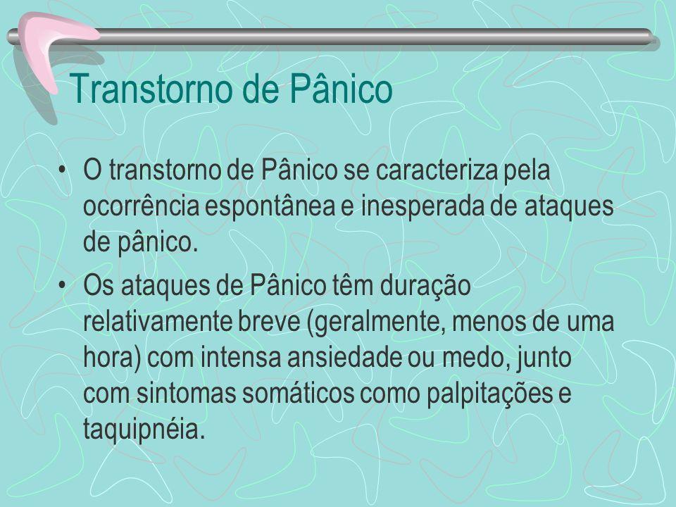 Transtorno de Pânico O transtorno de Pânico se caracteriza pela ocorrência espontânea e inesperada de ataques de pânico.