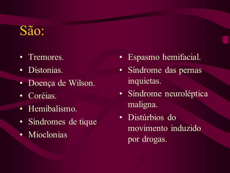 São: Tremores. Distonias. Doença de Wilson. Coréias. Hemibalismo.