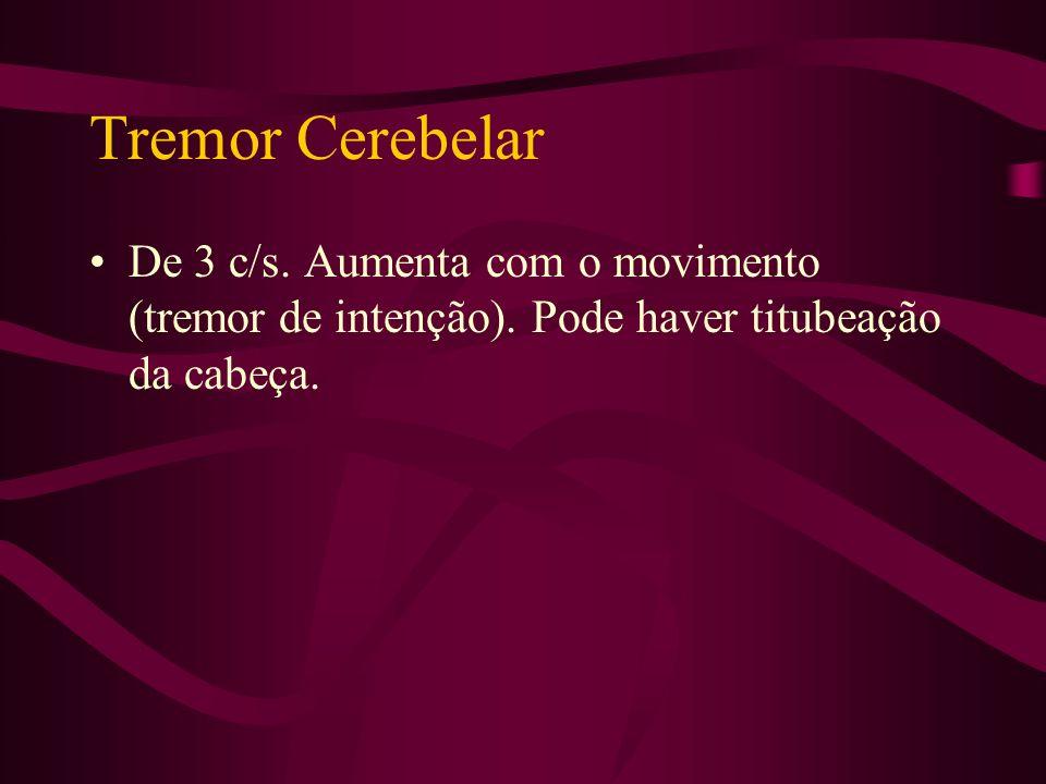 Tremor Cerebelar De 3 c/s. Aumenta com o movimento (tremor de intenção).
