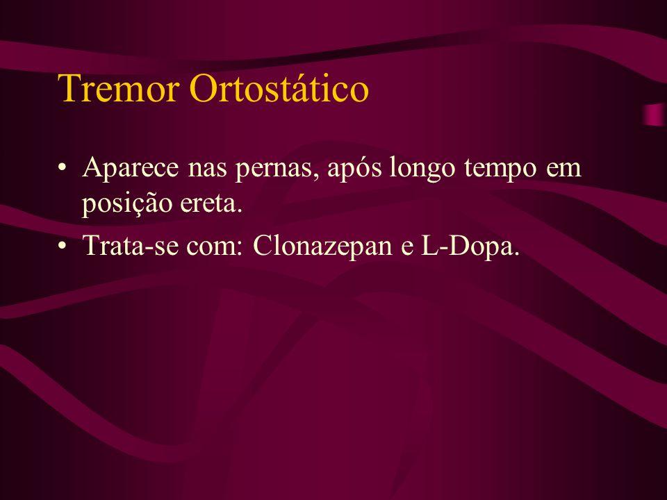 Tremor Ortostático Aparece nas pernas, após longo tempo em posição ereta.