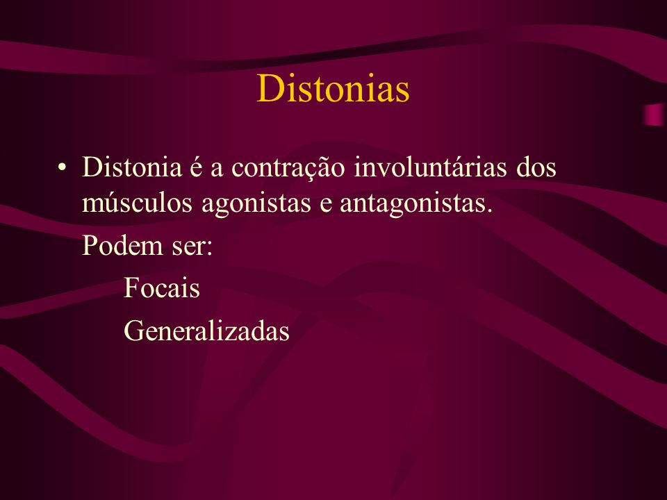 Distonias Distonia é a contração involuntárias dos músculos agonistas e antagonistas. Podem ser: Focais.