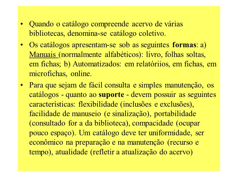 Quando o catálogo compreende acervo de várias bibliotecas, denomina-se catálogo coletivo.