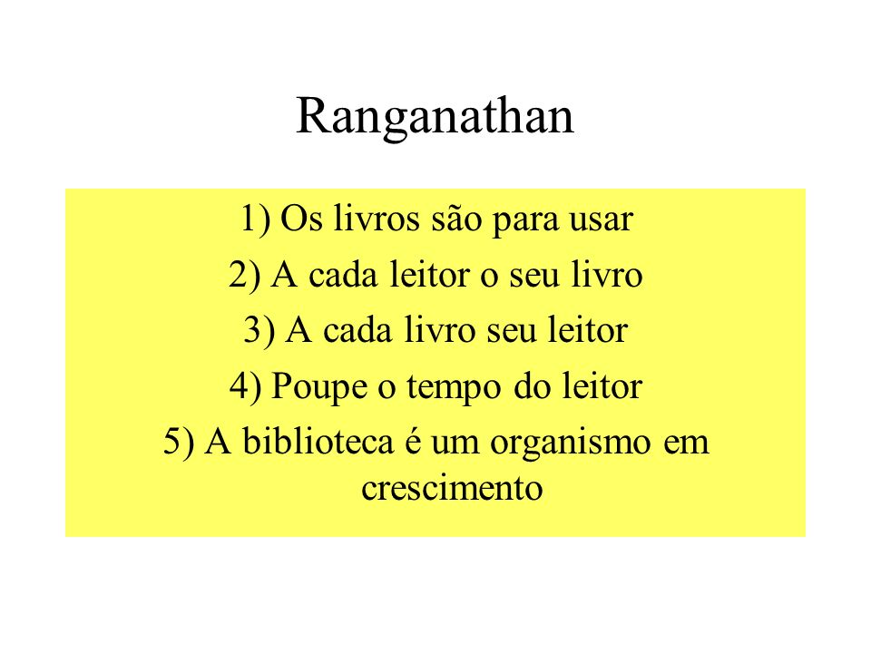 Ranganathan 1) Os livros são para usar 2) A cada leitor o seu livro