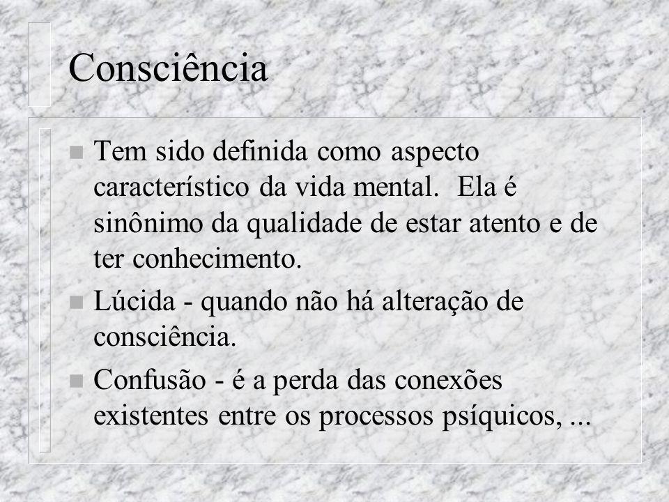 Consciência Tem sido definida como aspecto característico da vida mental. Ela é sinônimo da qualidade de estar atento e de ter conhecimento.