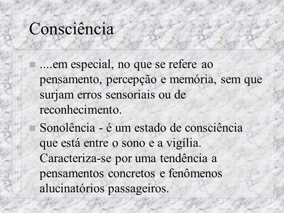 Consciência ....em especial, no que se refere ao pensamento, percepção e memória, sem que surjam erros sensoriais ou de reconhecimento.