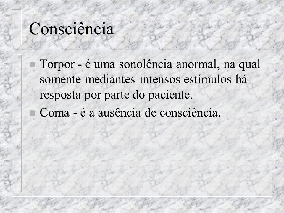 Consciência Torpor - é uma sonolência anormal, na qual somente mediantes intensos estímulos há resposta por parte do paciente.