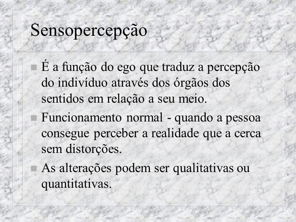 SensopercepçãoÉ a função do ego que traduz a percepção do indivíduo através dos órgãos dos sentidos em relação a seu meio.