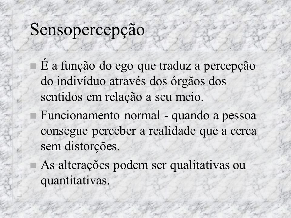 Sensopercepção É a função do ego que traduz a percepção do indivíduo através dos órgãos dos sentidos em relação a seu meio.