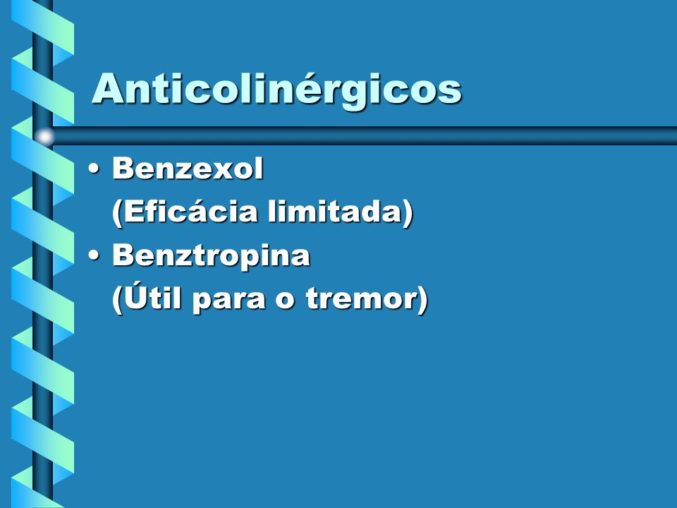 Anticolinérgicos Benzexol (Eficácia limitada) Benztropina