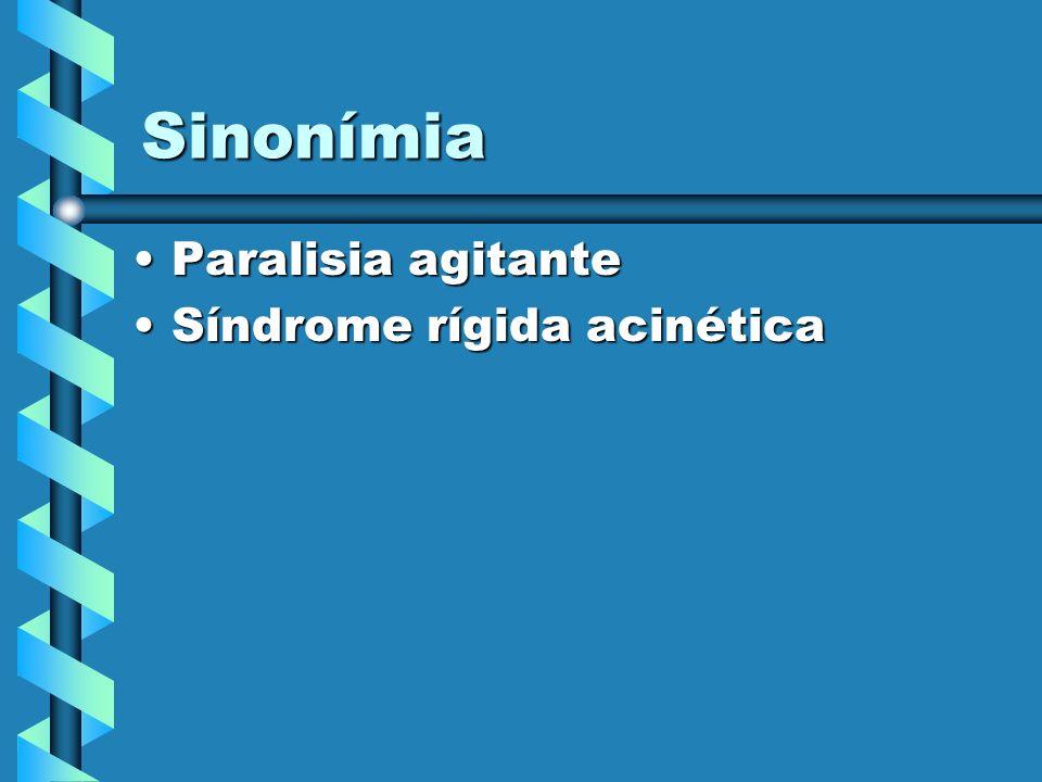 Sinonímia Paralisia agitante Síndrome rígida acinética