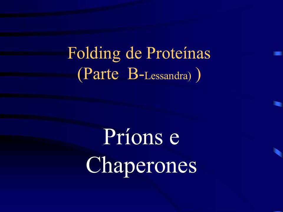 Folding de Proteínas (Parte B-Lessandra) )