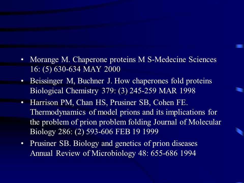 Morange M. Chaperone proteins M S-Medecine Sciences 16: (5) 630-634 MAY 2000
