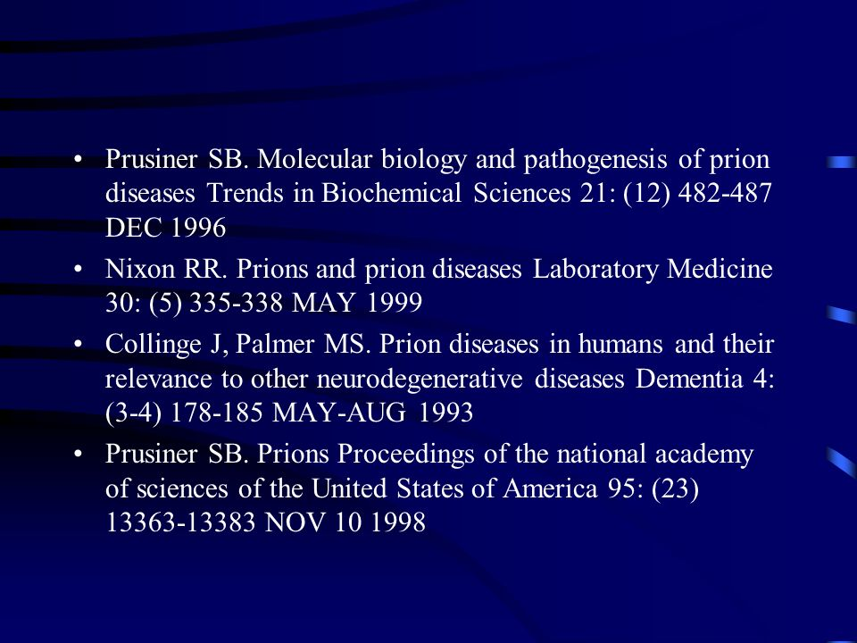 Prusiner SB. Molecular biology and pathogenesis of prion diseases Trends in Biochemical Sciences 21: (12) 482-487 DEC 1996