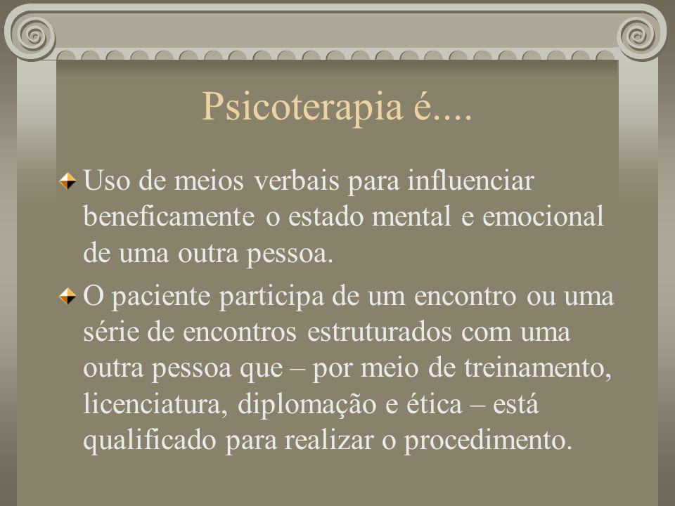 Psicoterapia é....Uso de meios verbais para influenciar beneficamente o estado mental e emocional de uma outra pessoa.