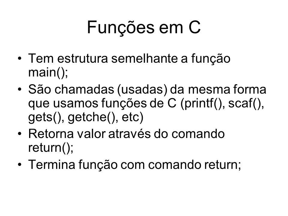 Funções em C Tem estrutura semelhante a função main();
