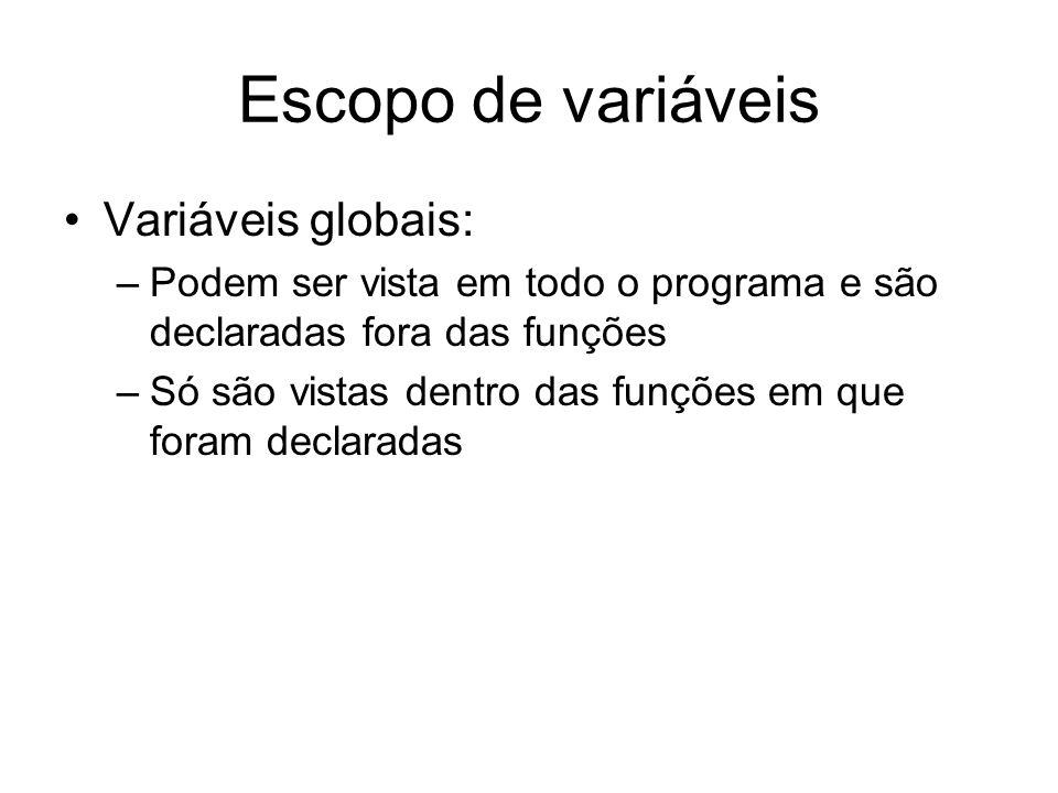 Escopo de variáveis Variáveis globais: