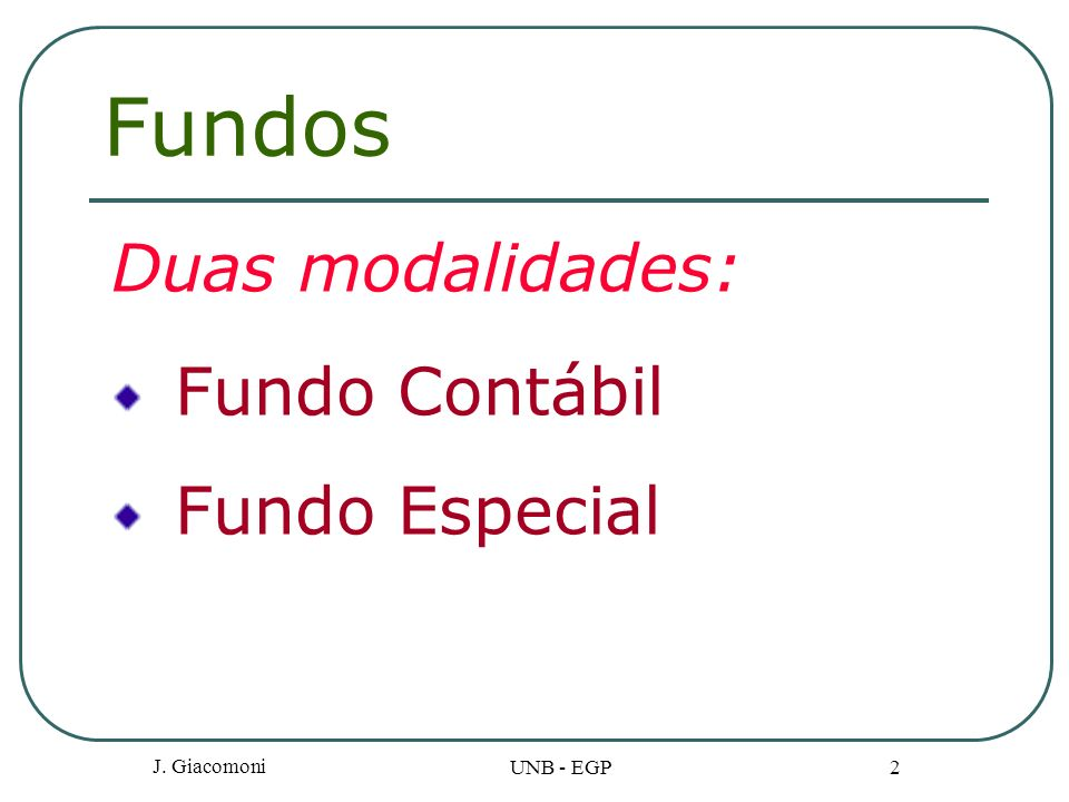 Fundos Duas modalidades: Fundo Contábil Fundo Especial J. Giacomoni