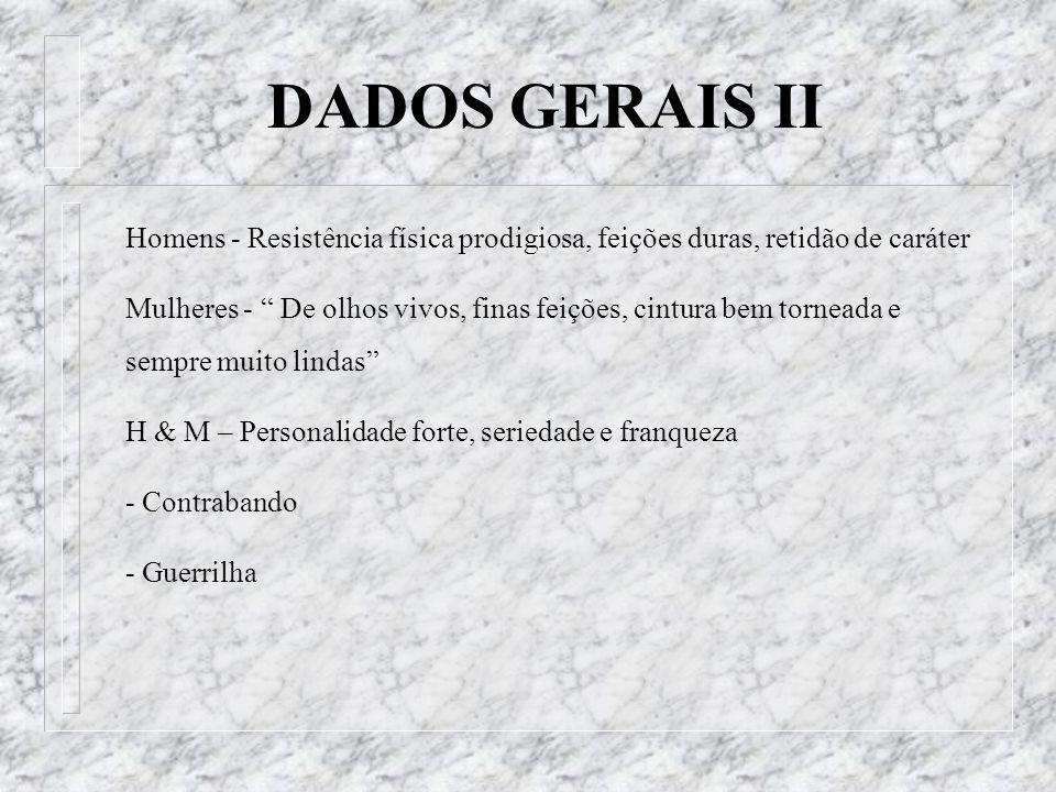 DADOS GERAIS II Homens - Resistência física prodigiosa, feições duras, retidão de caráter.