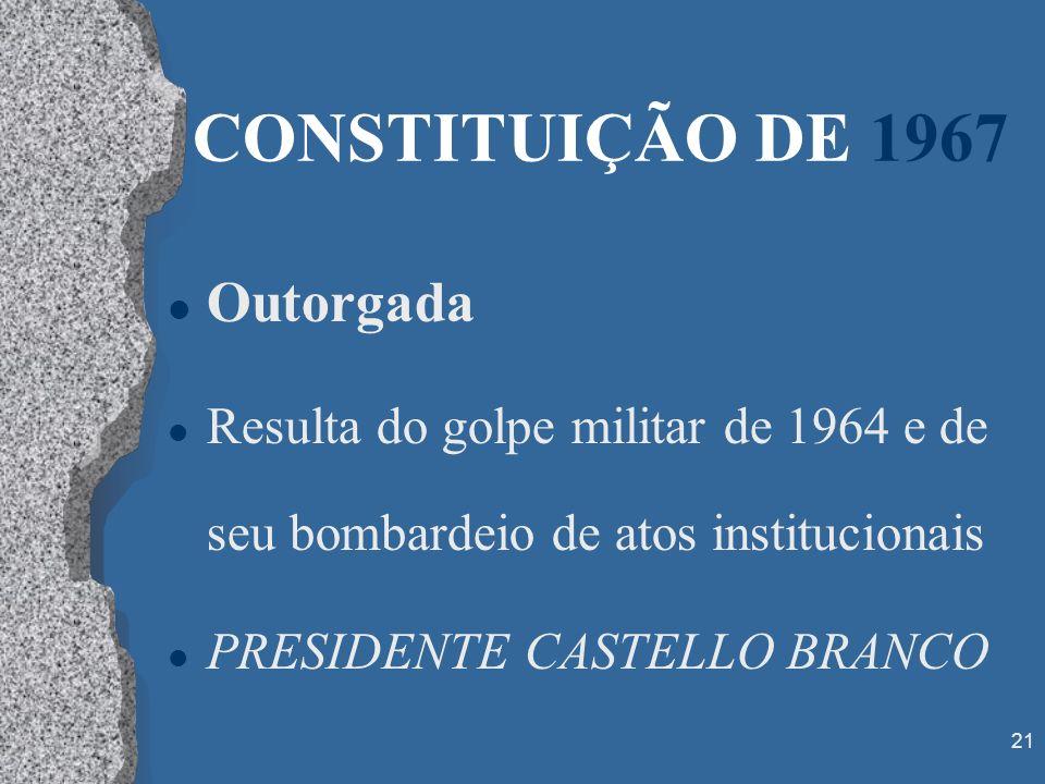 CONSTITUIÇÃO DE 1967 Outorgada
