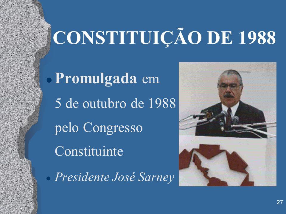 CONSTITUIÇÃO DE 1988 Promulgada em 5 de outubro de 1988 pelo Congresso Constituinte.