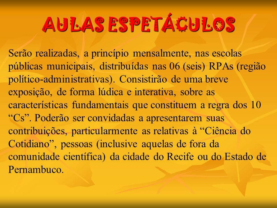 AULAS ESPETÁCULOS Serão realizadas, a princípio mensalmente, nas escolas. públicas municipais, distribuídas nas 06 (seis) RPAs (região.