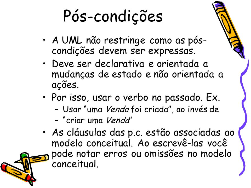 Pós-condições A UML não restringe como as pós-condições devem ser expressas.