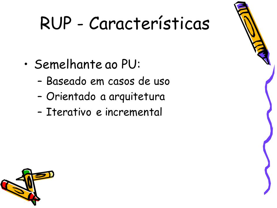 RUP - Características Semelhante ao PU: Baseado em casos de uso