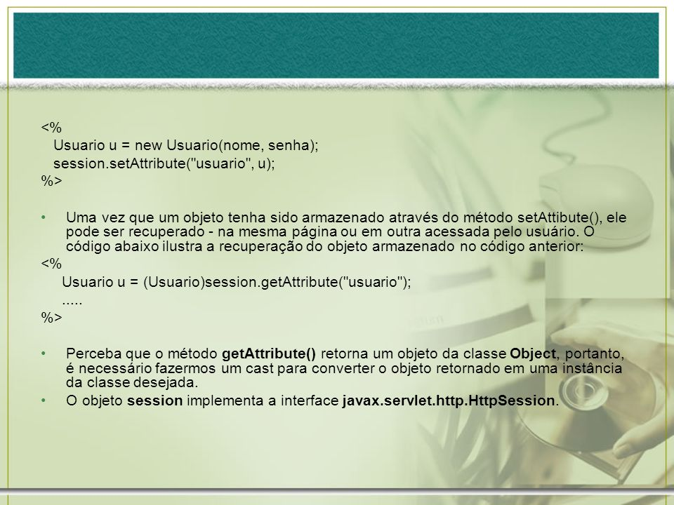 <% Usuario u = new Usuario(nome, senha); session.setAttribute( usuario , u); %>