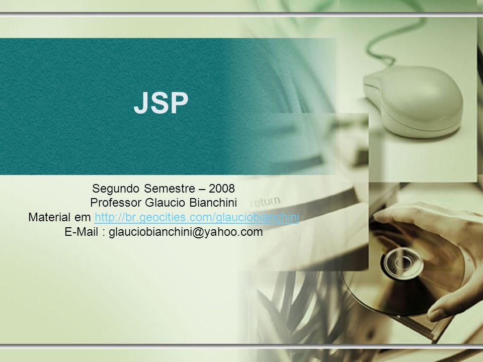 JSP Segundo Semestre – 2008 Professor Glaucio Bianchini