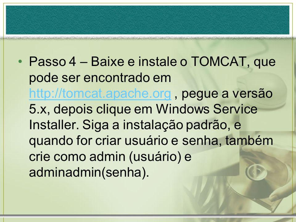 Passo 4 – Baixe e instale o TOMCAT, que pode ser encontrado em http://tomcat.apache.org , pegue a versão 5.x, depois clique em Windows Service Installer.