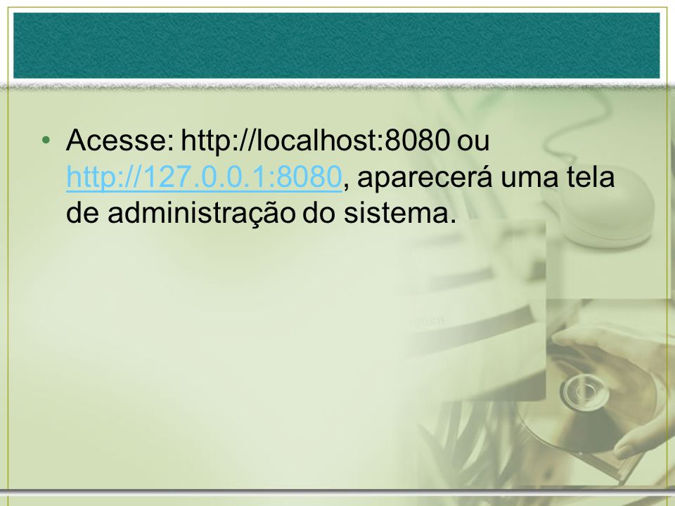 Acesse: http://localhost:8080 ou http://127