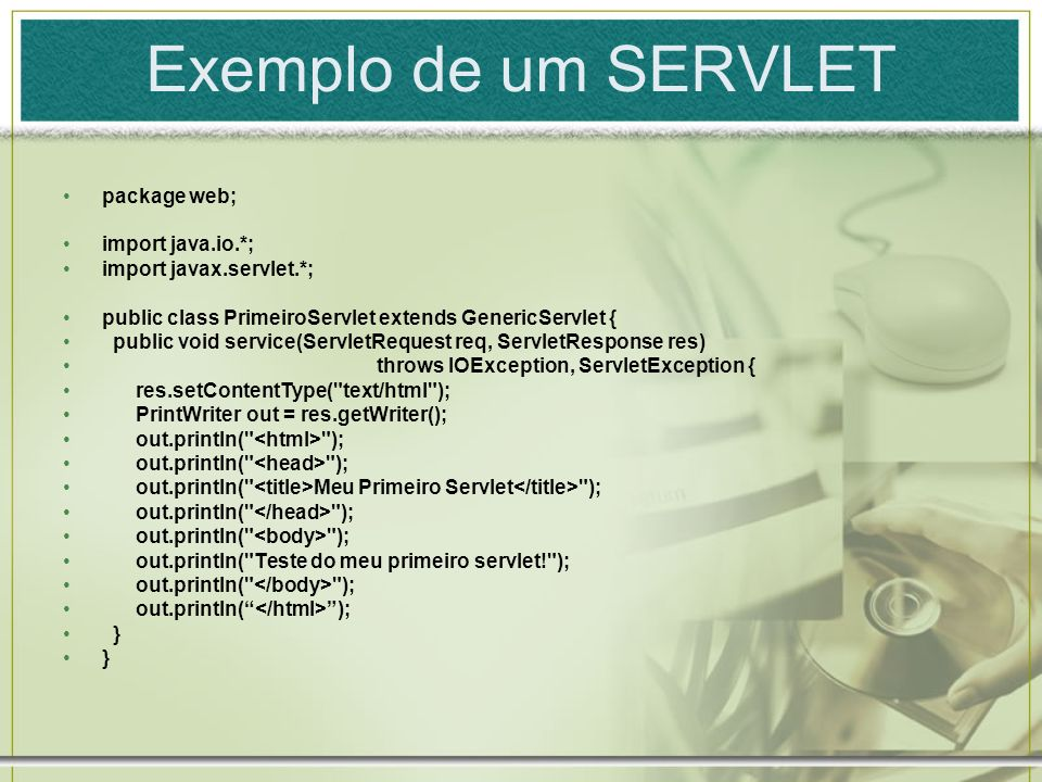 Exemplo de um SERVLET package web; import java.io.*;