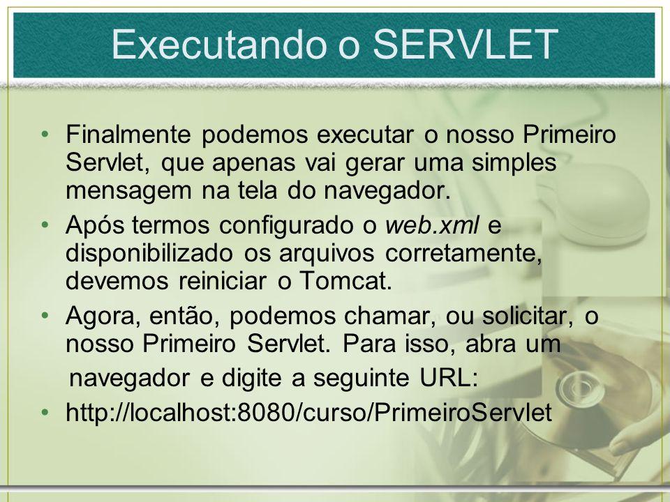 Executando o SERVLET Finalmente podemos executar o nosso Primeiro Servlet, que apenas vai gerar uma simples mensagem na tela do navegador.