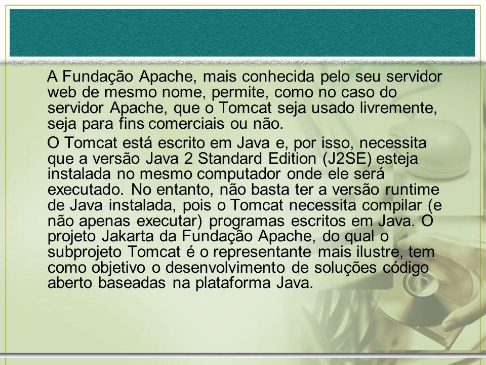 A Fundação Apache, mais conhecida pelo seu servidor web de mesmo nome, permite, como no caso do servidor Apache, que o Tomcat seja usado livremente, seja para fins comerciais ou não.