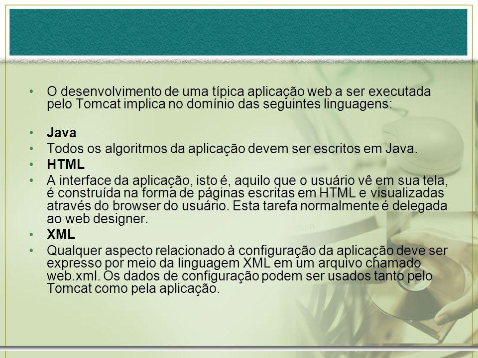 O desenvolvimento de uma típica aplicação web a ser executada pelo Tomcat implica no domínio das seguintes linguagens: