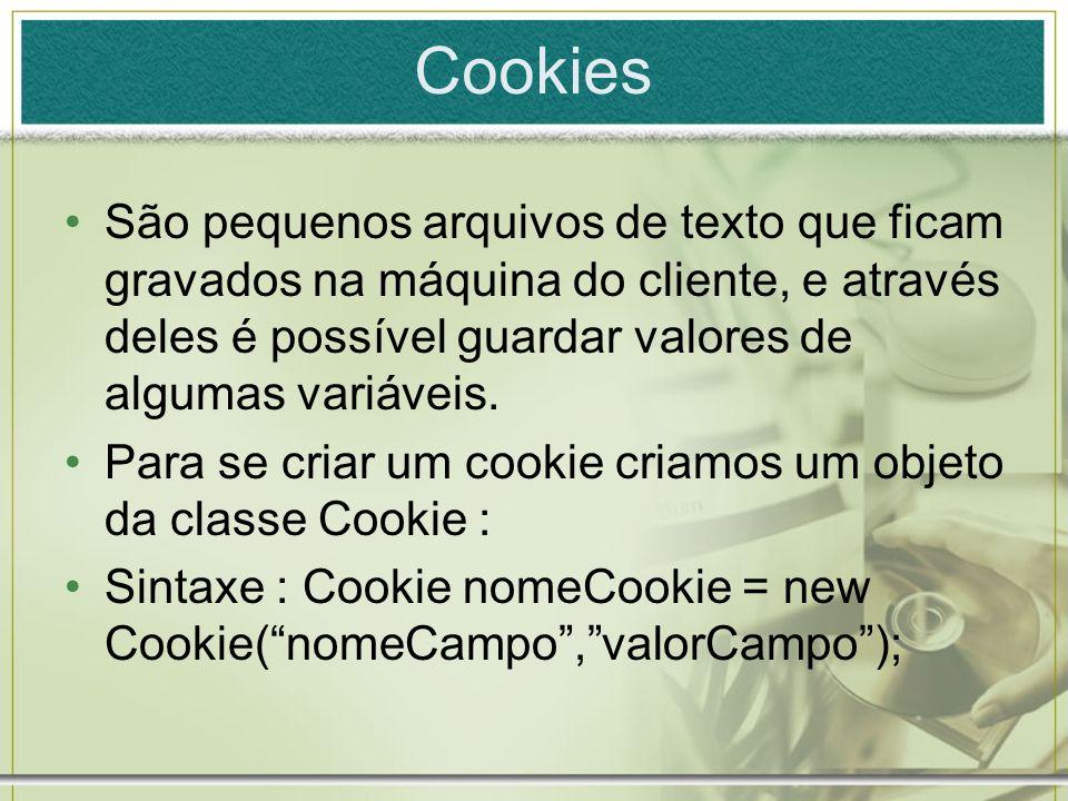 CookiesSão pequenos arquivos de texto que ficam gravados na máquina do cliente, e através deles é possível guardar valores de algumas variáveis.